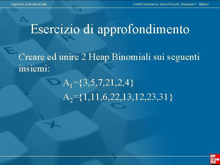 Algoritmi e strutture dati Camil Demetrescu, Irene Finocchi, Giuseppe F. Italiano Esercizio di approfondimento