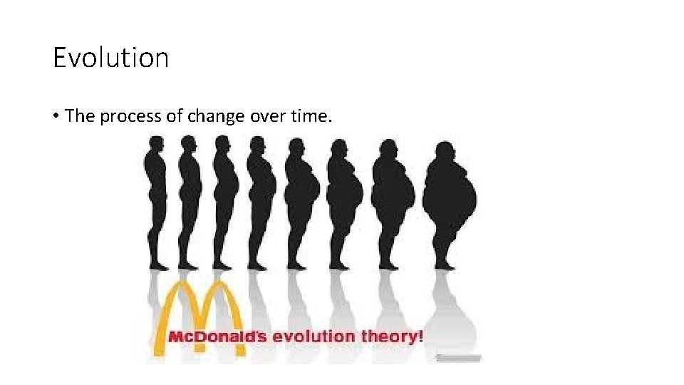 Evolution • The process of change over time.