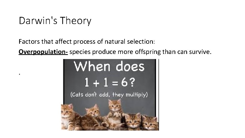 Darwin's Theory Factors that affect process of natural selection: Overpopulation- species produce more offspring