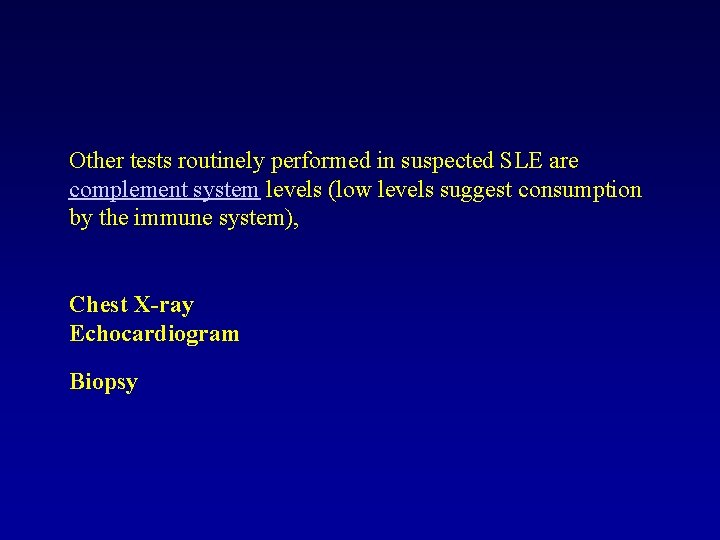 Other tests routinely performed in suspected SLE are complement system levels (low levels suggest