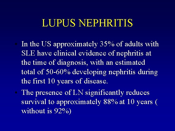 LUPUS NEPHRITIS • In the US approximately 35% of adults with SLE have clinical