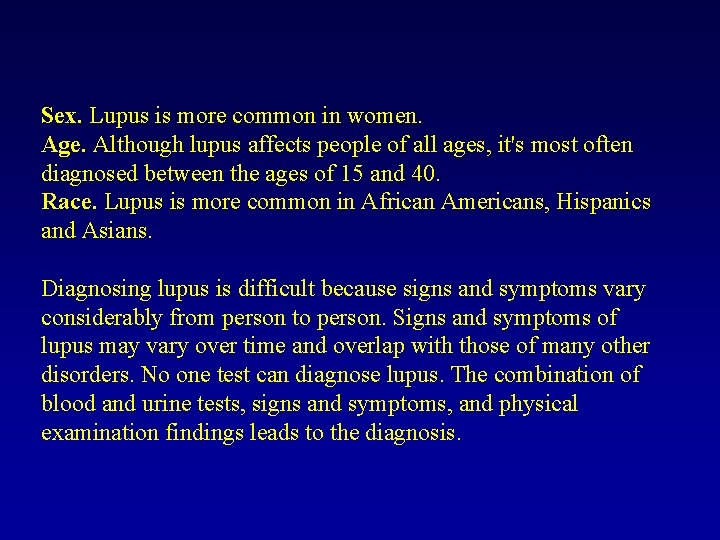 Sex. Lupus is more common in women. Age. Although lupus affects people of all