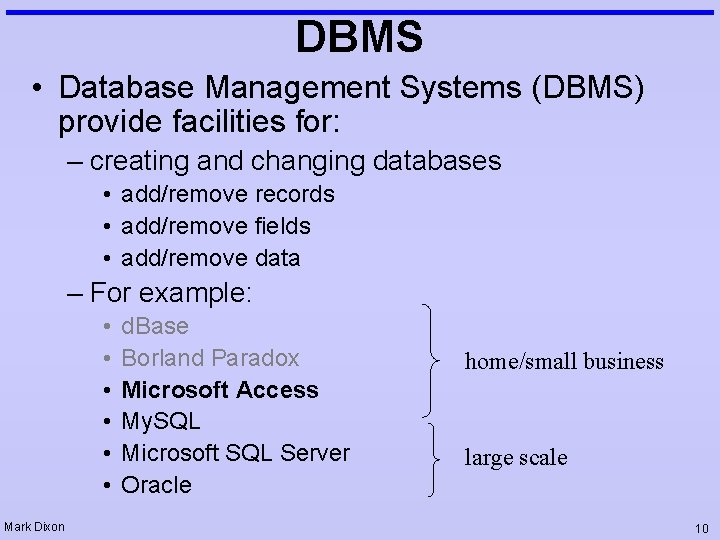DBMS • Database Management Systems (DBMS) provide facilities for: – creating and changing databases