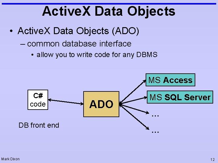 Active. X Data Objects • Active. X Data Objects (ADO) – common database interface
