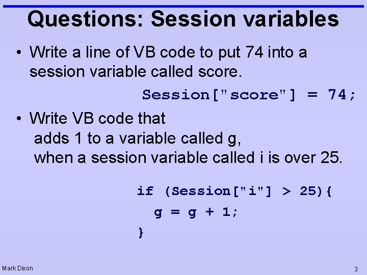 Questions: Session variables • Write a line of VB code to put 74 into