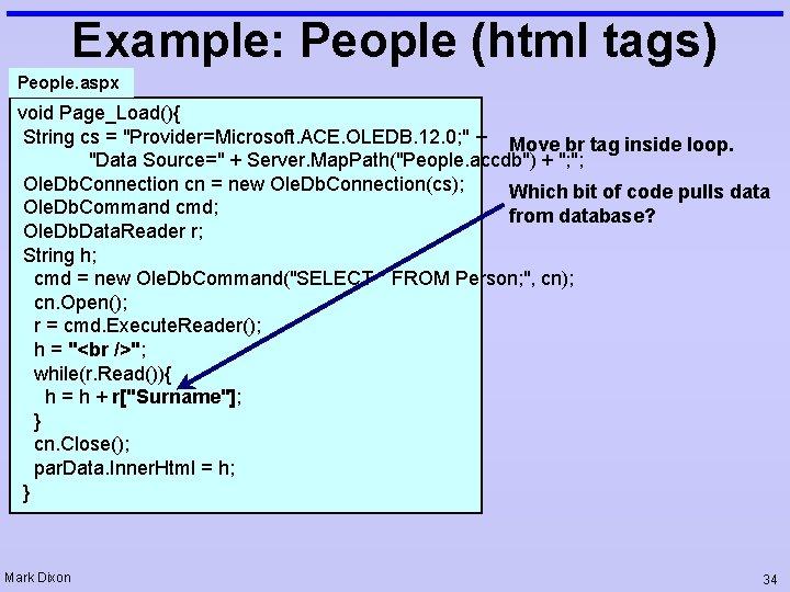 "Example: People (html tags) People. aspx void Page_Load(){ String cs = ""Provider=Microsoft. ACE. OLEDB."