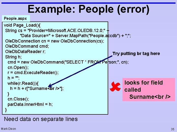 "Example: People (error) People. aspx void Page_Load(){ String cs = ""Provider=Microsoft. ACE. OLEDB. 12."