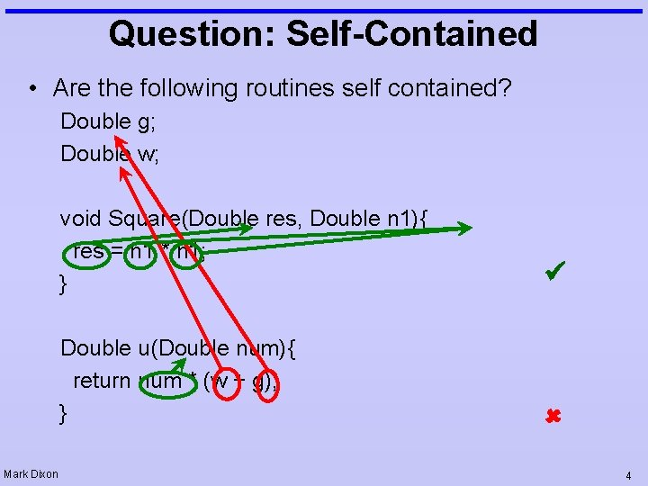 Question: Self-Contained • Are the following routines self contained? Double g; Double w; Mark