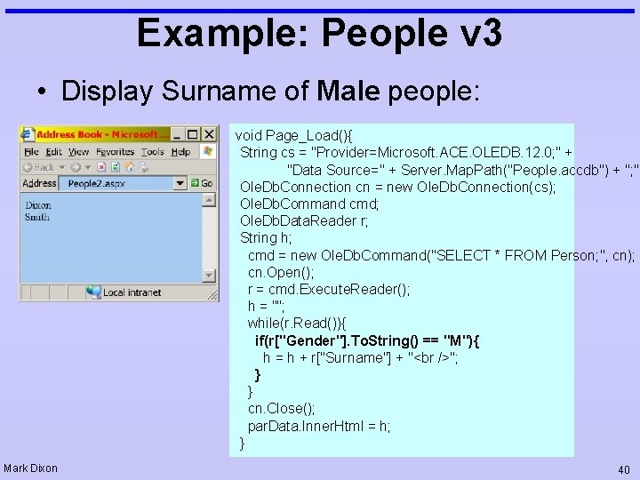 Example: People v 3 • Display Surname of Male people: void Page_Load(){ String cs