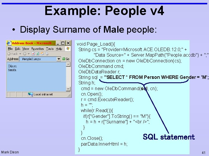 Example: People v 4 • Display Surname of Male people: void Page_Load(){ String cs
