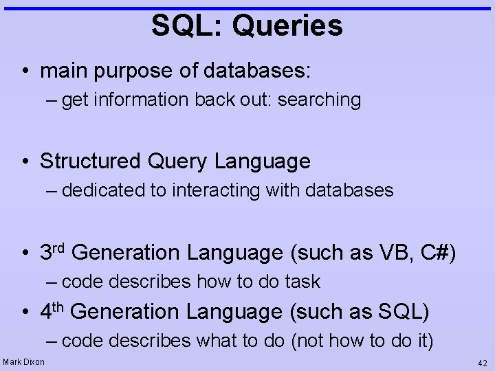SQL: Queries • main purpose of databases: – get information back out: searching •