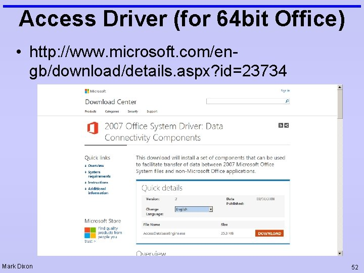 Access Driver (for 64 bit Office) • http: //www. microsoft. com/engb/download/details. aspx? id=23734 Mark