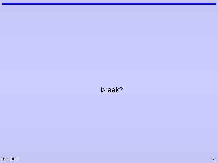 break? Mark Dixon 53