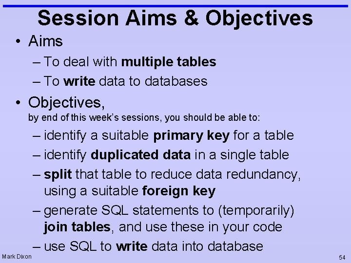 Session Aims & Objectives • Aims – To deal with multiple tables – To