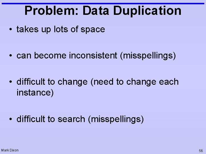 Problem: Data Duplication • takes up lots of space • can become inconsistent (misspellings)