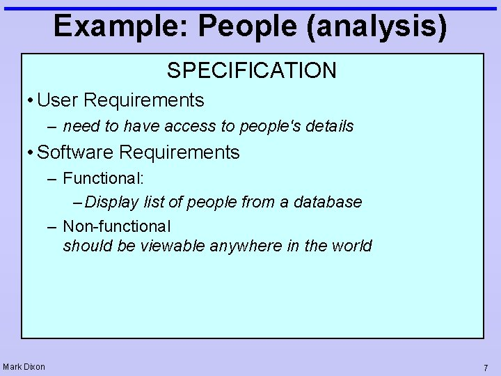 Example: People (analysis) SPECIFICATION • User Requirements – need to have access to people's