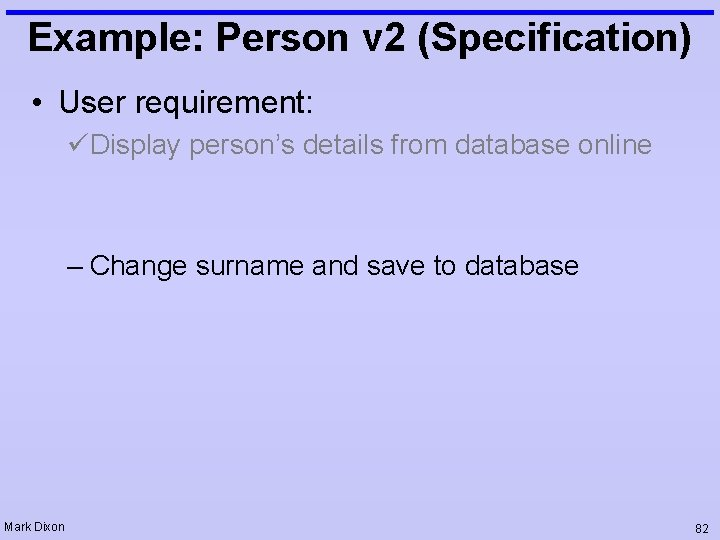 Example: Person v 2 (Specification) • User requirement: üDisplay person's details from database online