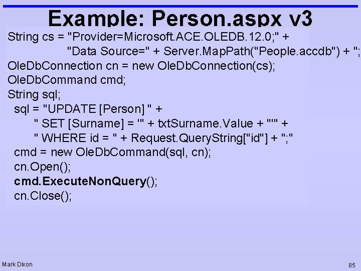 "Example: Person. aspx v 3 String cs = ""Provider=Microsoft. ACE. OLEDB. 12. 0; """