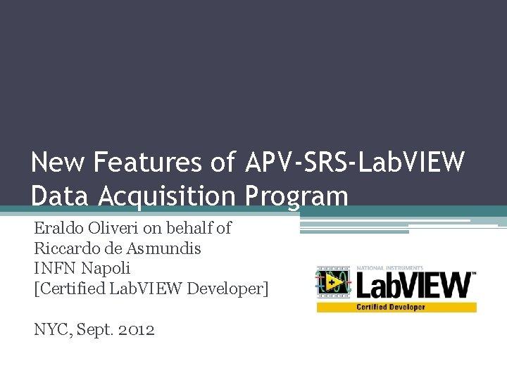 New Features of APV-SRS-Lab. VIEW Data Acquisition Program Eraldo Oliveri on behalf of Riccardo