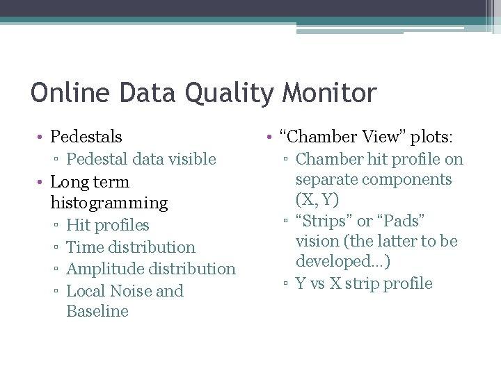 Online Data Quality Monitor • Pedestals ▫ Pedestal data visible • Long term histogramming