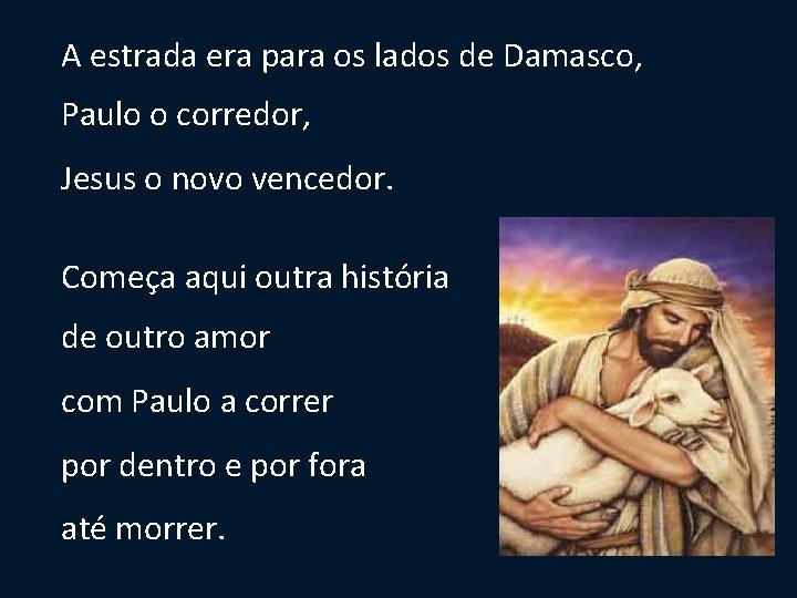A estrada era para os lados de Damasco, Paulo o corredor, Jesus o novo