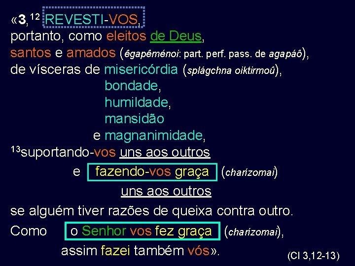 « 3, 12 REVESTI-VOS, portanto, como eleitos de Deus, santos e amados (êgapêménoi: