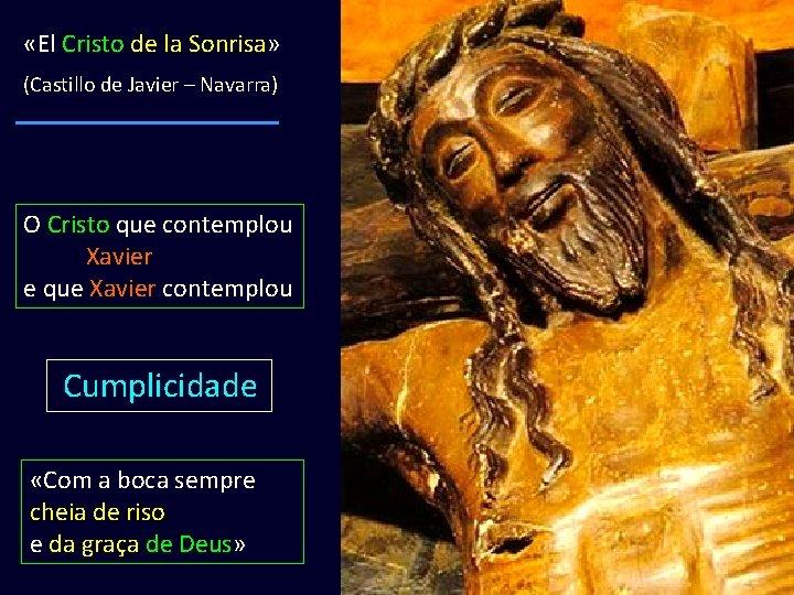 «El Cristo de la Sonrisa» (Castillo de Javier – Navarra) O Cristo que