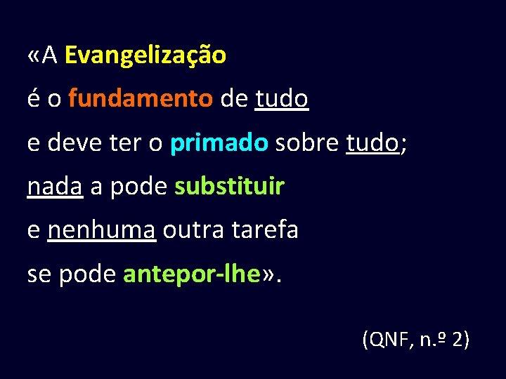 «A Evangelização é o fundamento de tudo e deve ter o primado sobre