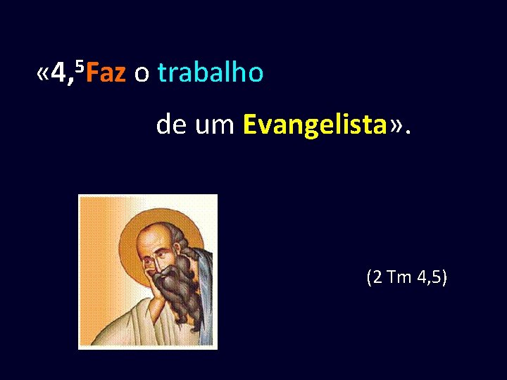 « 4, 5 Faz o trabalho de um Evangelista» . (2 Tm 4,