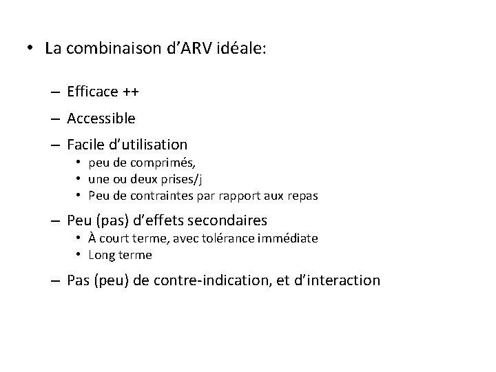 • La combinaison d'ARV idéale: – Efficace ++ – Accessible – Facile d'utilisation
