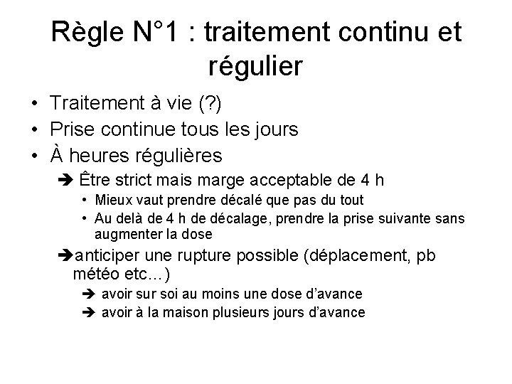 Règle N° 1 : traitement continu et régulier • Traitement à vie (? )