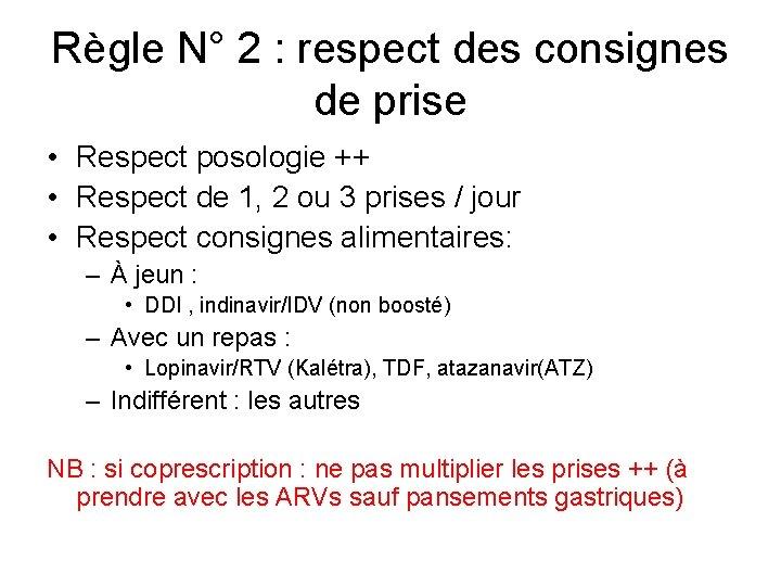 Règle N° 2 : respect des consignes de prise • Respect posologie ++ •