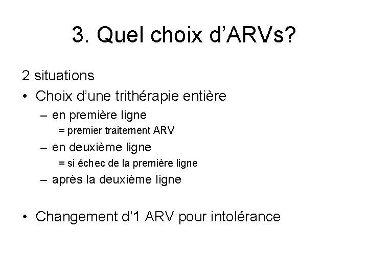 3. Quel choix d'ARVs? 2 situations • Choix d'une trithérapie entière – en première
