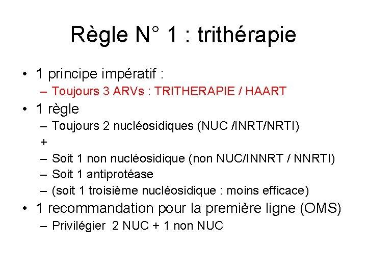 Règle N° 1 : trithérapie • 1 principe impératif : – Toujours 3 ARVs