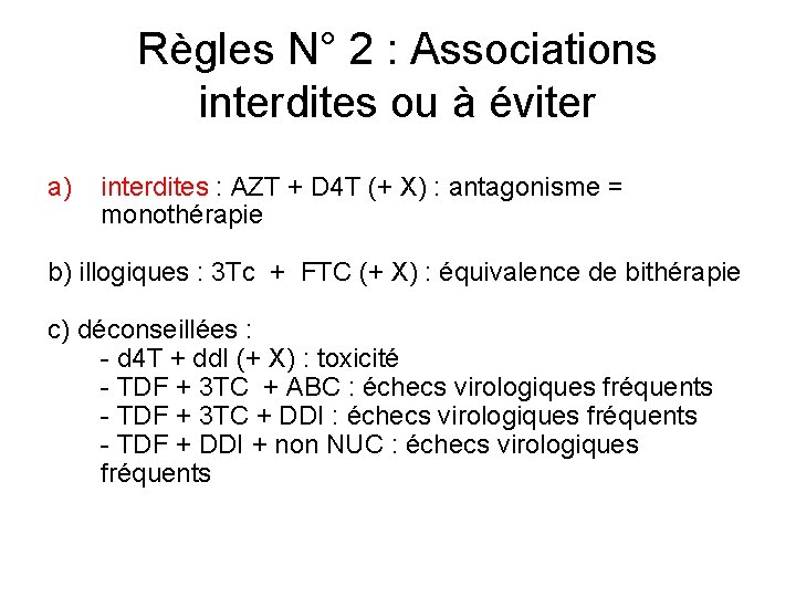Règles N° 2 : Associations interdites ou à éviter a) interdites : AZT +