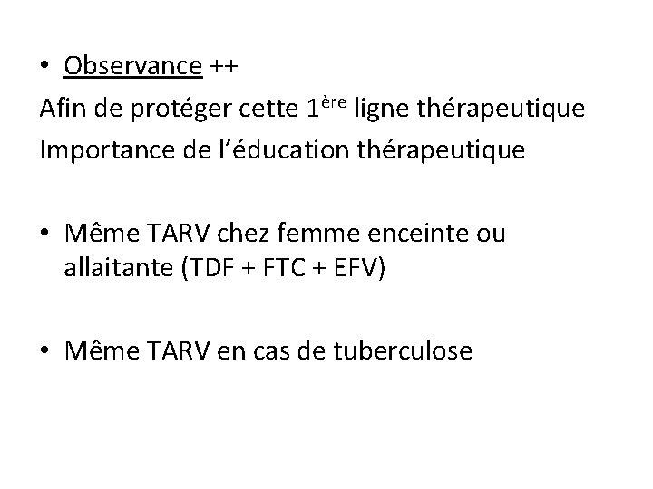 • Observance ++ Afin de protéger cette 1ère ligne thérapeutique Importance de l'éducation