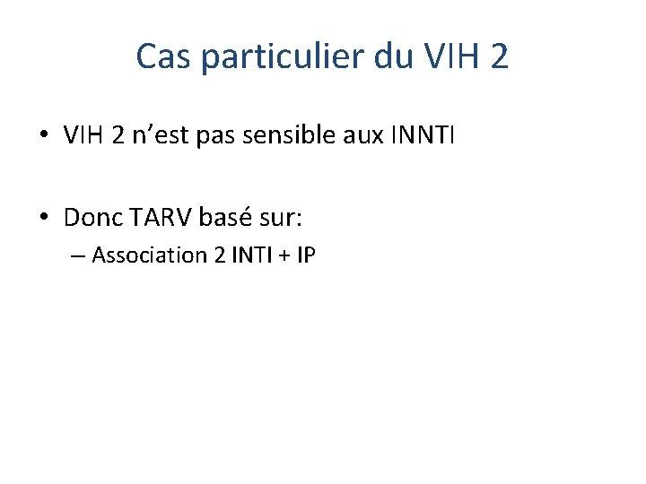 Cas particulier du VIH 2 • VIH 2 n'est pas sensible aux INNTI •