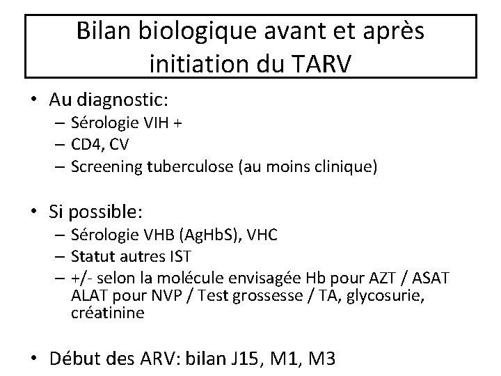 Bilan biologique avant et après initiation du TARV • Au diagnostic: – Sérologie VIH