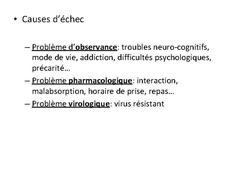 • Causes d'échec – Problème d'observance: troubles neuro-cognitifs, mode de vie, addiction, difficultés