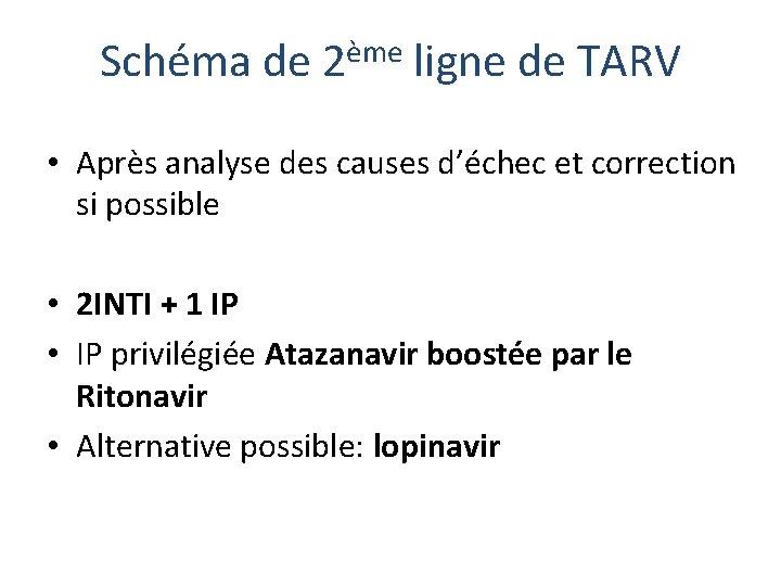 Schéma de 2ème ligne de TARV • Après analyse des causes d'échec et correction