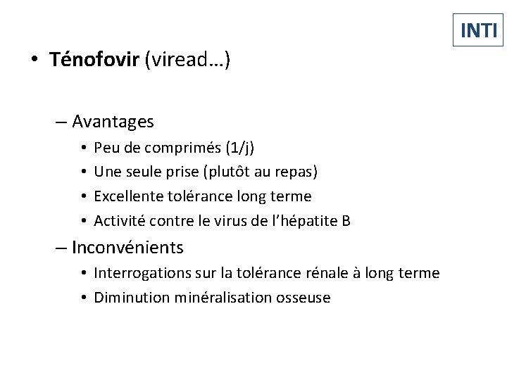INTI • Ténofovir (viread…) – Avantages • • Peu de comprimés (1/j) Une seule