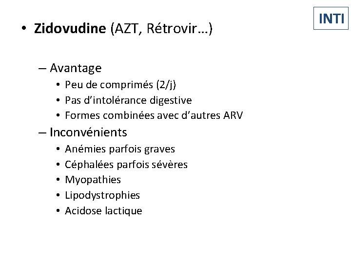 • Zidovudine (AZT, Rétrovir…) – Avantage • Peu de comprimés (2/j) • Pas