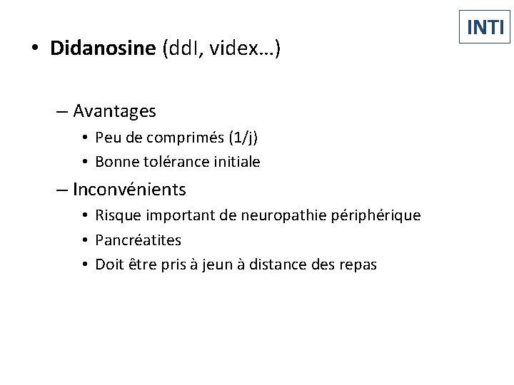 • Didanosine (dd. I, videx…) – Avantages • Peu de comprimés (1/j) •