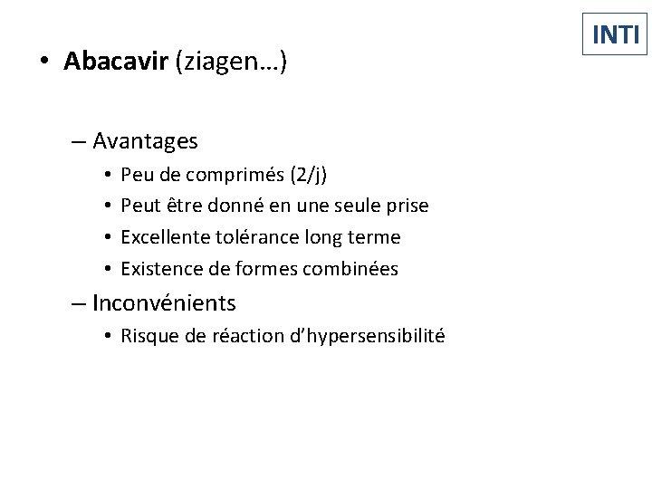 • Abacavir (ziagen…) – Avantages • • Peu de comprimés (2/j) Peut être