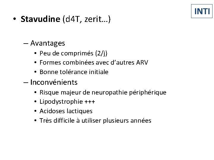 • Stavudine (d 4 T, zerit…) – Avantages • Peu de comprimés (2/j)