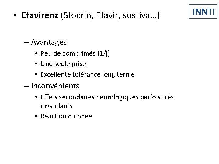 • Efavirenz (Stocrin, Efavir, sustiva…) – Avantages • Peu de comprimés (1/j) •