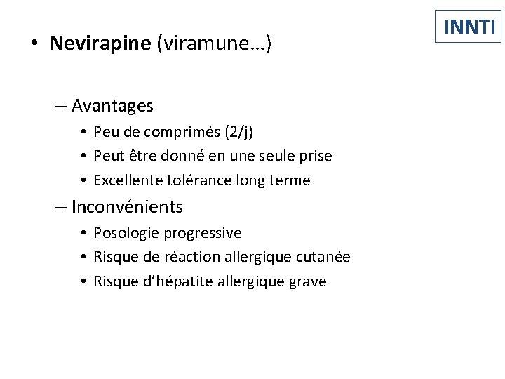 • Nevirapine (viramune…) – Avantages • Peu de comprimés (2/j) • Peut être