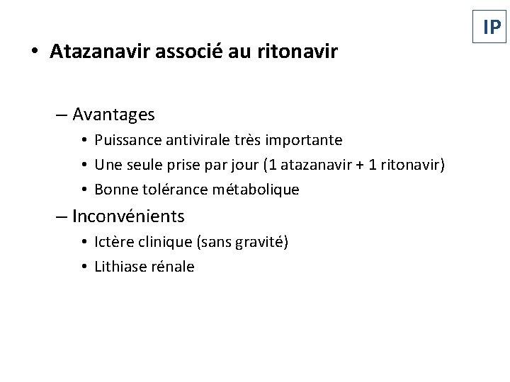• Atazanavir associé au ritonavir – Avantages • Puissance antivirale très importante •