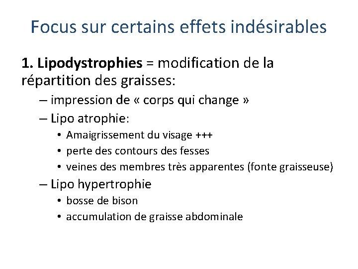 Focus sur certains effets indésirables 1. Lipodystrophies = modification de la répartition des graisses: