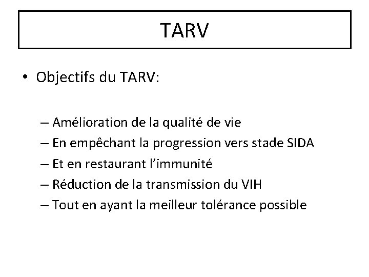 TARV • Objectifs du TARV: – Amélioration de la qualité de vie – En